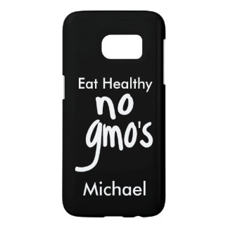 """""""No GMO's Eat Healthy Black Name Personalized Samsung Galaxy S7 Case"""