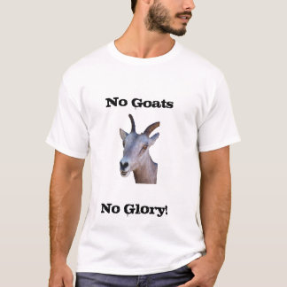 No Goats, No Glory! T-Shirt