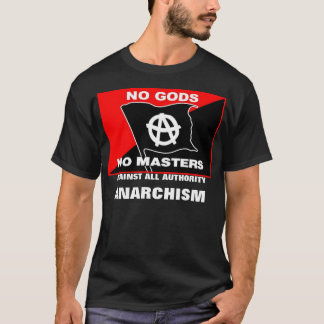 no gods no masters against all authority anarchism T-Shirt
