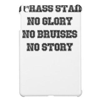 No Grass Stains, No Glory, No Bruises, No Story iPad Mini Cases