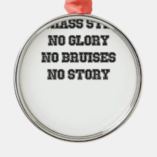 No Grass Stains, No Glory, No Bruises, No Story Metal Ornament