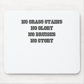 No Grass Stains, No Glory, No Bruises, No Story Mouse Pad