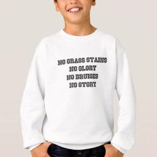 No Grass Stains, No Glory, No Bruises, No Story Sweatshirt