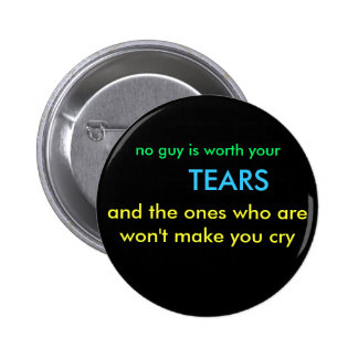 no guy is worth your, TEARS, and the ones who a... 2 Inch Round Button