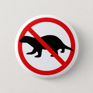 No Honey Badgers Button
