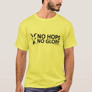 No Hops-No Glory! T-Shirt