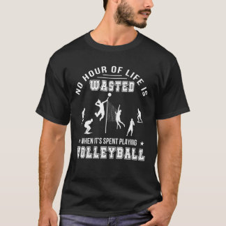 No Hour Wasted When Playing Volleyball T-Shirt
