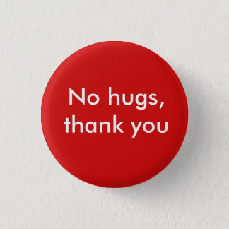 No hugs, thank you 1 inch round button