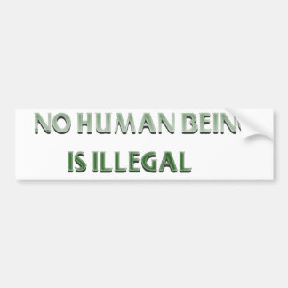 No human being is illegal bumper sticker