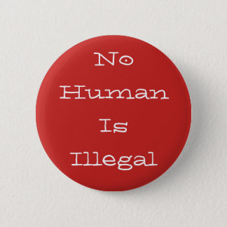 No Human Is Illegal 2 Inch Round Button