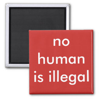 no human is illegal square magnet