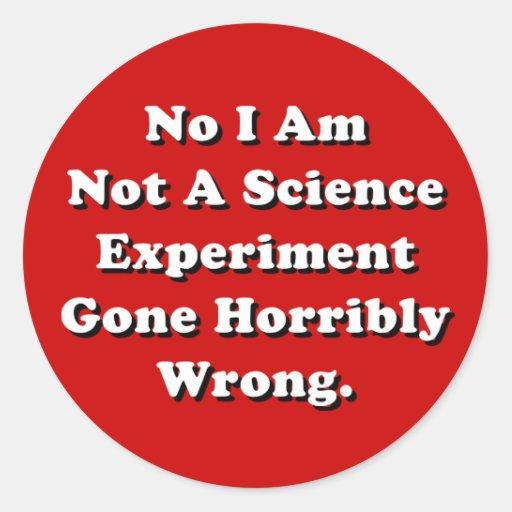 No I Am Not A Science Experiment Sticker