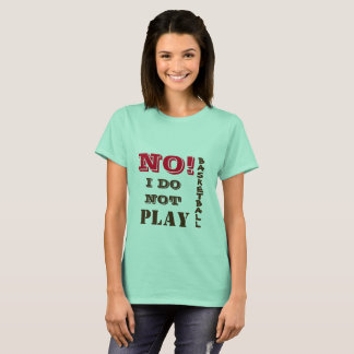 NO I Do Not Play Basketball T-Shirt