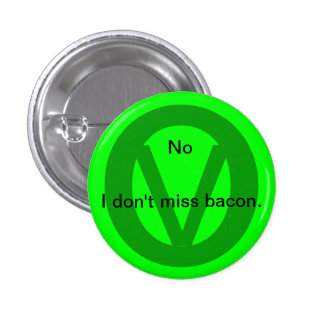 No I don t miss bacon Pinback Button