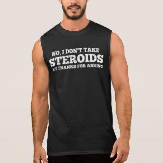 No I Don't Take Steroids Thanks For Asking Sleeveless Shirt