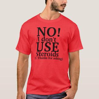 No I don't use steroids T-Shirt