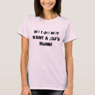 No I don't want a kids Menu T-Shirt