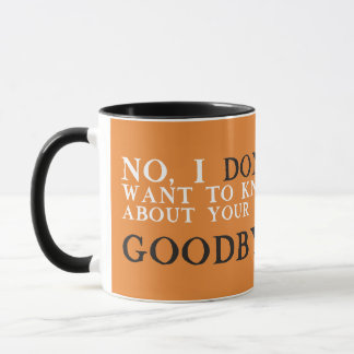 No I Don't Want to Know About Your Day. Goodbye Mug