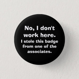 """No, I don't work here..."" 1 Inch Round Button"