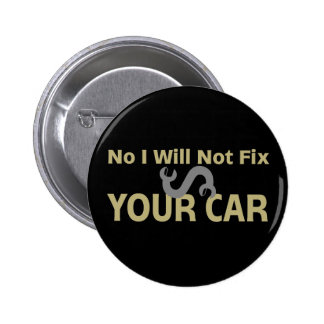 No I Will Not Fix Your Car Pinback Button