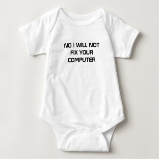 NO I WILL NOT FIX YOUR COMPUTER BABY BODYSUIT