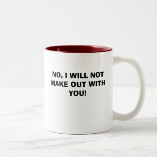 NO, I WILL NOT MAKE OUT WITH YOU! Two-Tone COFFEE MUG