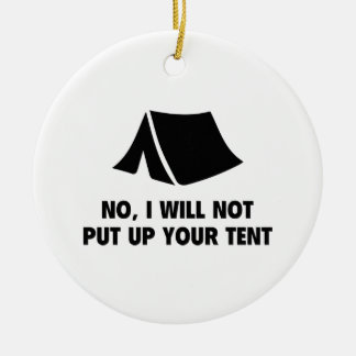 No, I Will Not Put Up Your Tent. Ceramic Ornament