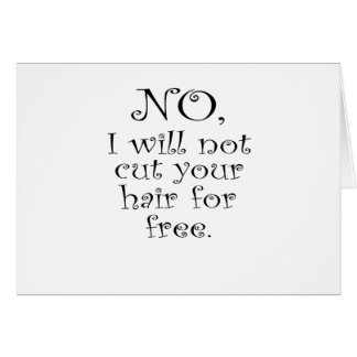 No, I wont cut your hair for free Card