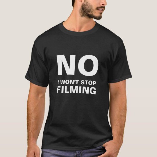NO, I WON'T STOP, FILMING T-Shirt