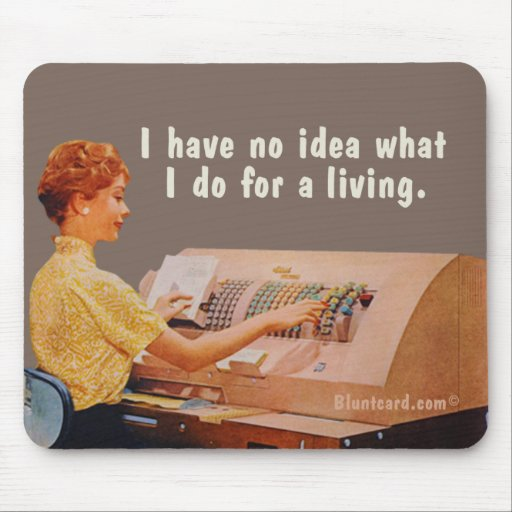 No idea what I do for a living. Mousepad