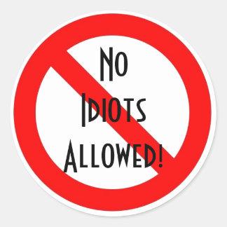 """No Idiots Allowed!"" Classic Round Sticker"