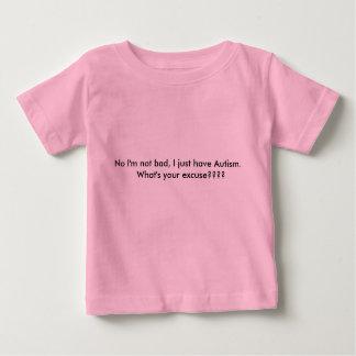 No I'm not bad, I just have Autism.   What's yo... T Shirts