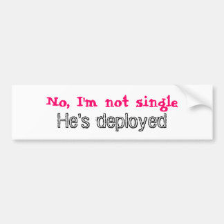 No, I'm not single, He's deployed Bumper Sticker