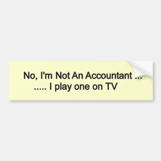 no I'n not an accountant Bumper Sticker