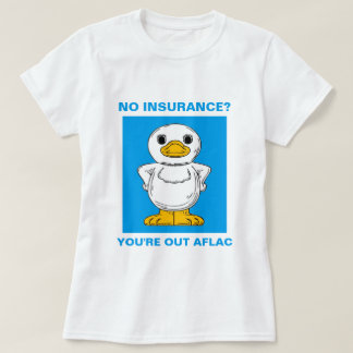 NO INSURANCE? YOU'RE OUT AFLAC T-Shirt