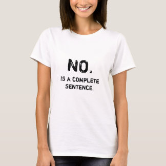 NO., Is a complete sentence. T-Shirt