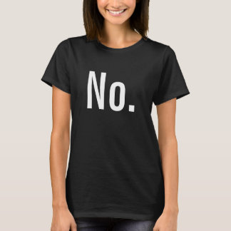 """No."" is a complete sentence T-Shirt"
