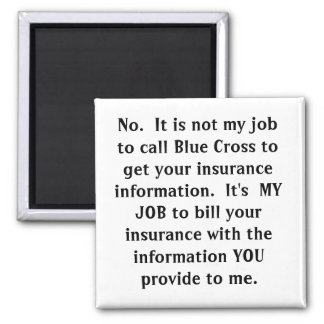 No.  It is not my job to call Blue Cross to get... Magnet