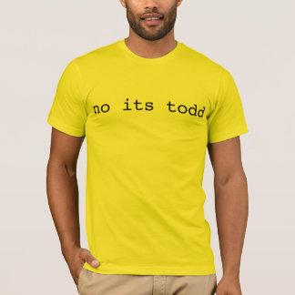 no its todd T-Shirt
