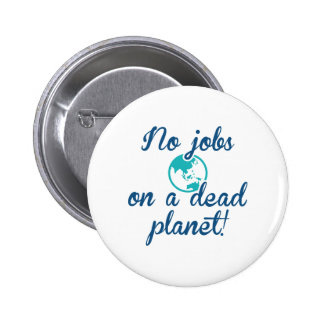 No Jobs On A Dead Planet 2 Inch Round Button
