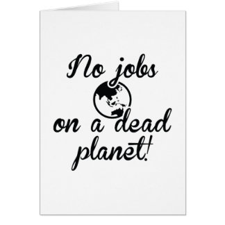 No Jobs On A Dead Planet Card