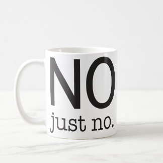 """No, just no."" mug"