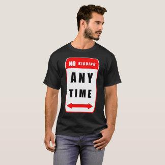 No Kidding - Any Time T-Shirt