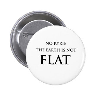 NO KYRIE THE EARTH IS NOT FLAT 2 INCH ROUND BUTTON