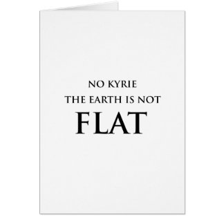 NO KYRIE THE EARTH IS NOT FLAT CARD