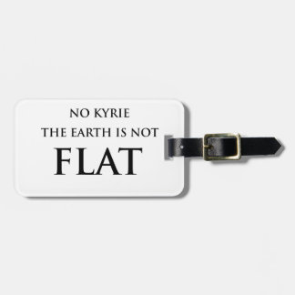 NO KYRIE THE EARTH IS NOT FLAT LUGGAGE TAG
