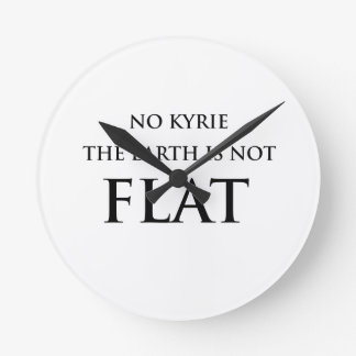 NO KYRIE THE EARTH IS NOT FLAT WALL CLOCK