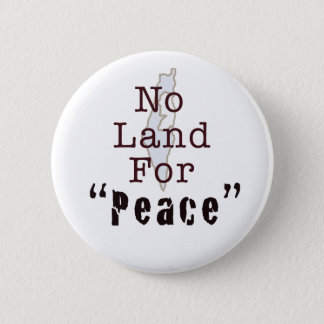 "No Land For ""Peace"" 2 Inch Round Button"