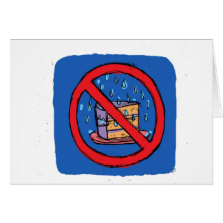 No Leaving Cake out in the rain Card