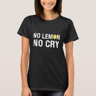 No Lemon No Cry Funny Sarcastic Humorous Cool T-Shirt